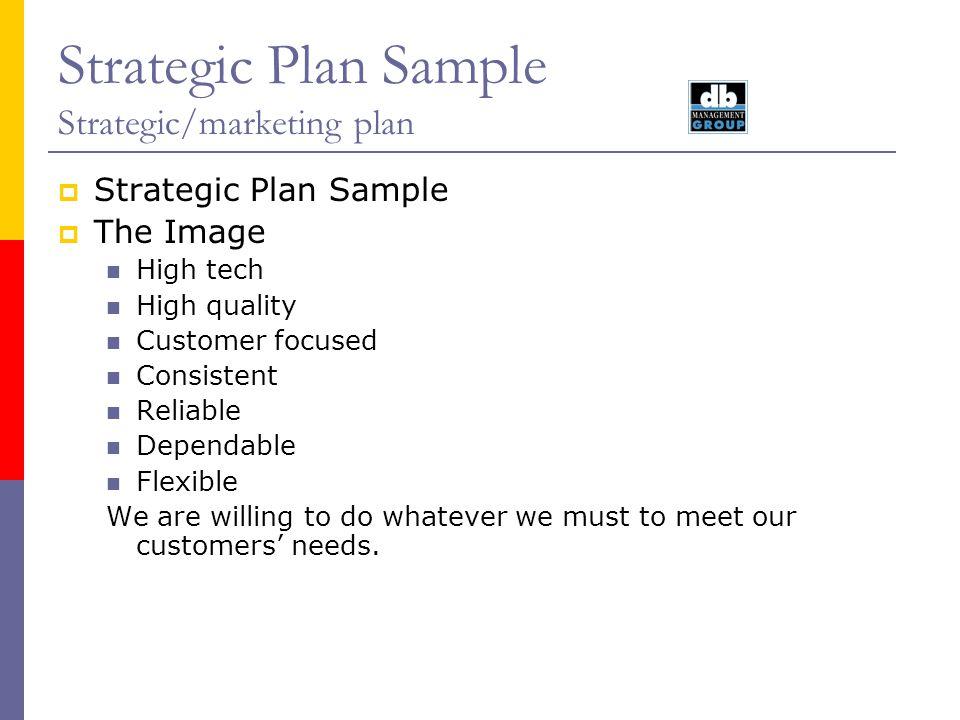 Strategic Plan Sample Strategic/marketing plan Strategic Plan Sample The Image High tech High quality Customer focused Consistent Reliable Dependable