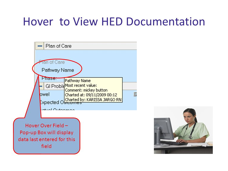 Hover to View HED Documentation Hover Over Field – Pop-up Box will display data last entered for this field