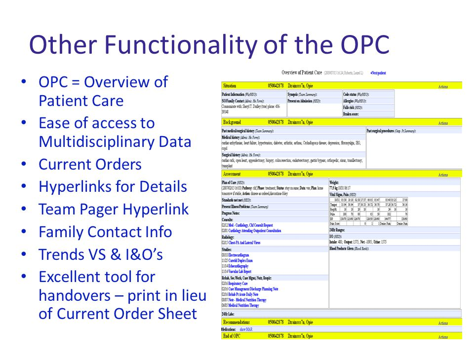 Other Functionality of the OPC OPC = Overview of Patient Care Ease of access to Multidisciplinary Data Current Orders Hyperlinks for Details Team Page