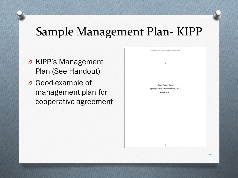 Sample Management Plan- KIPP O KIPPs Management Plan (See Handout) O Good example of management plan for cooperative agreement 14
