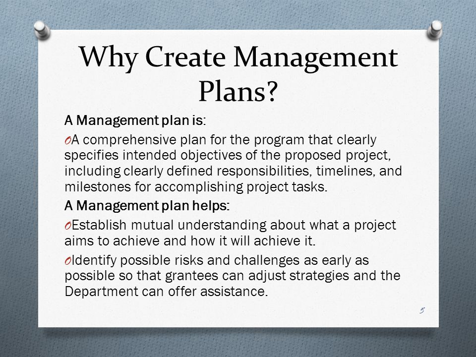 Why Create Management Plans? A Management plan is: O A comprehensive plan for the program that clearly specifies intended objectives of the proposed p