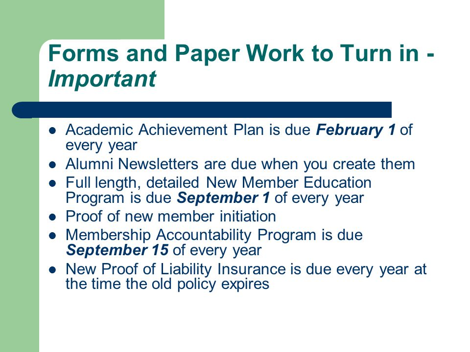 Forms and Paper Work to Turn in - Important Academic Achievement Plan is due February 1 of every year Alumni Newsletters are due when you create them