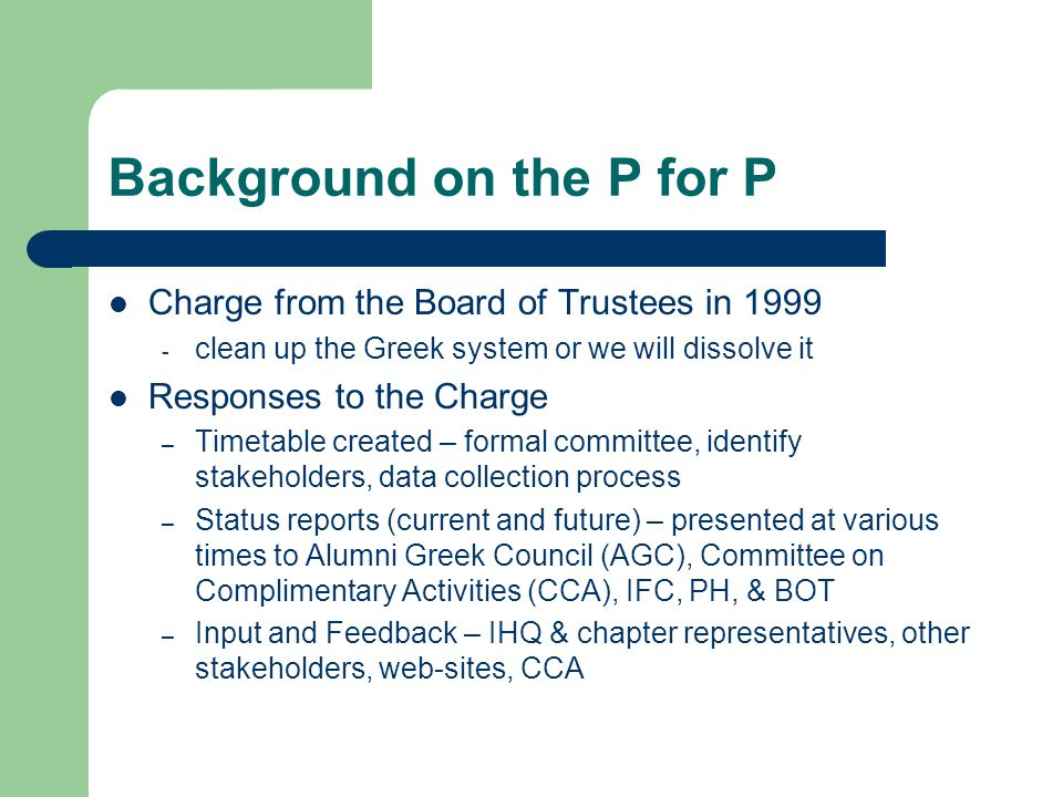 Background on the P for P Charge from the Board of Trustees in 1999 - clean up the Greek system or we will dissolve it Responses to the Charge – Timet