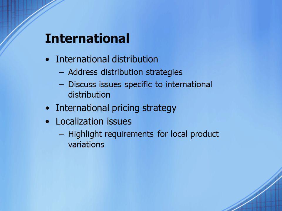 International International distribution –Address distribution strategies –Discuss issues specific to international distribution International pricing