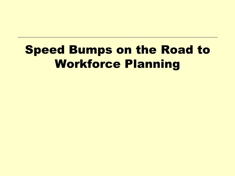 Speed Bumps on the Road to Workforce Planning