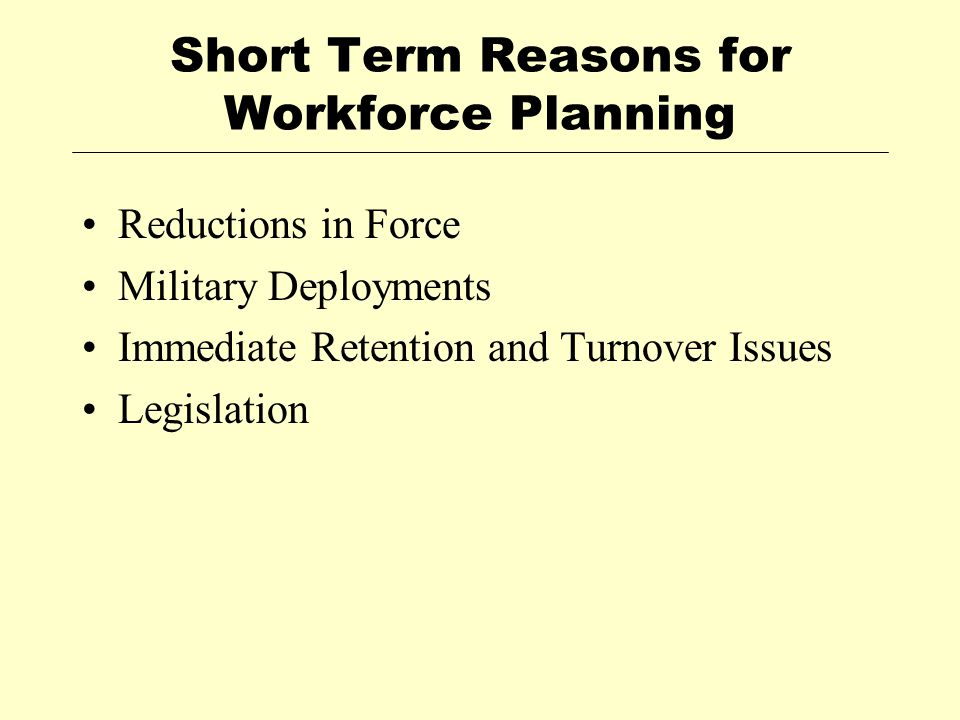 Short Term Reasons for Workforce Planning Reductions in Force Military Deployments Immediate Retention and Turnover Issues Legislation