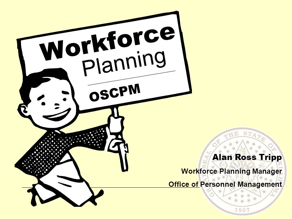 Workforce OSCPM Alan Ross Tripp Workforce Planning Manager Office of Personnel Management Planning