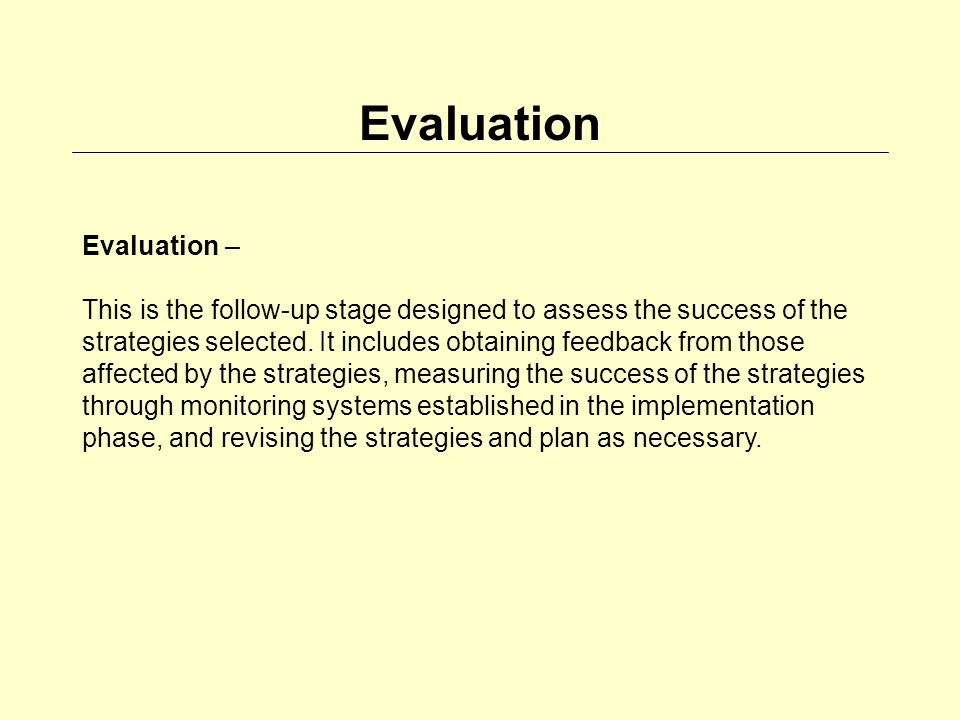 Evaluation – This is the follow-up stage designed to assess the success of the strategies selected.