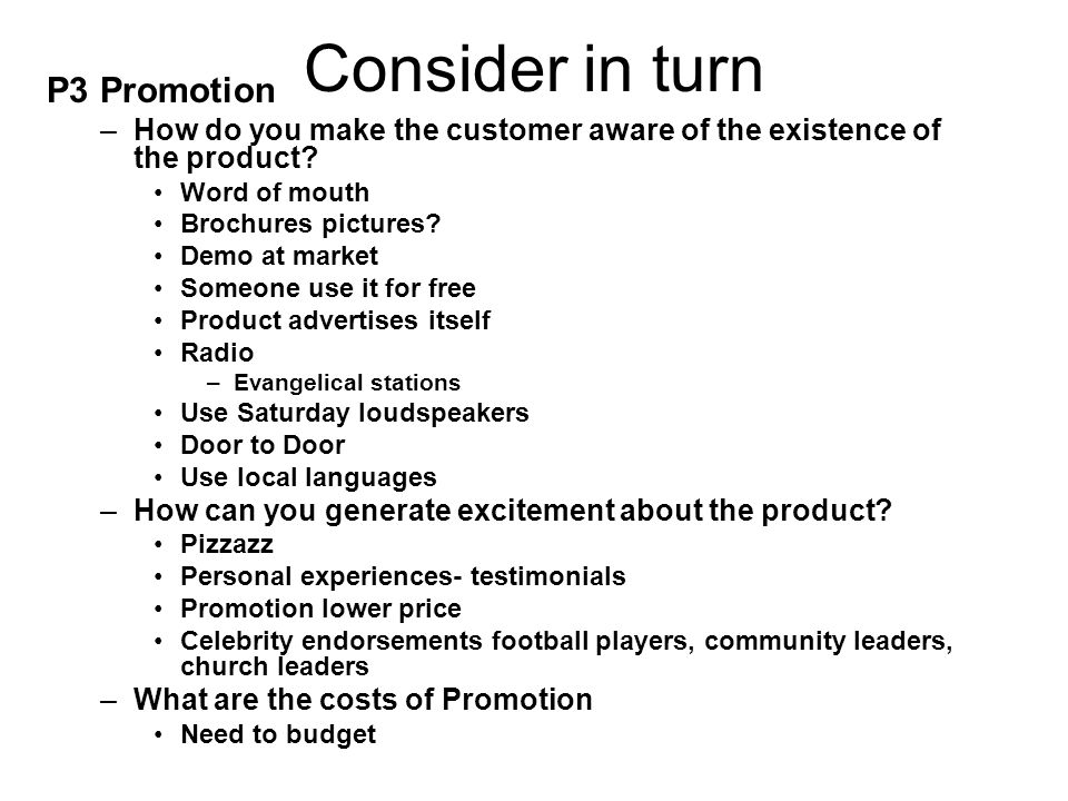 Consider in turn P3 Promotion –How do you make the customer aware of the existence of the product.