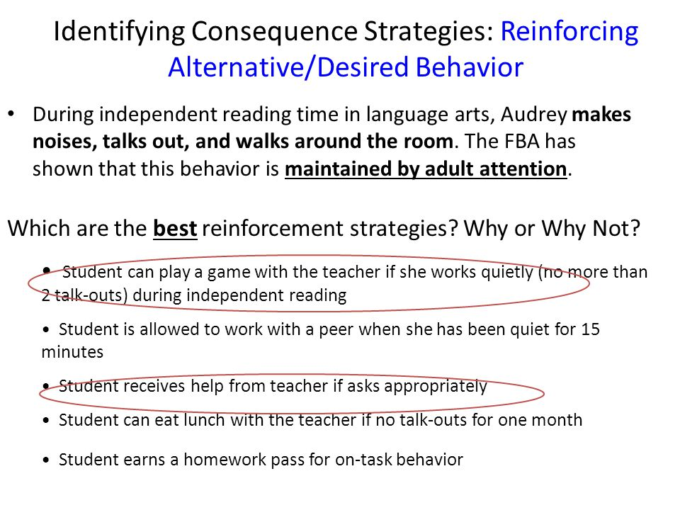 Identifying Consequence Strategies: Reinforcing Alternative/Desired Behavior During independent reading time in language arts, Audrey makes noises, ta