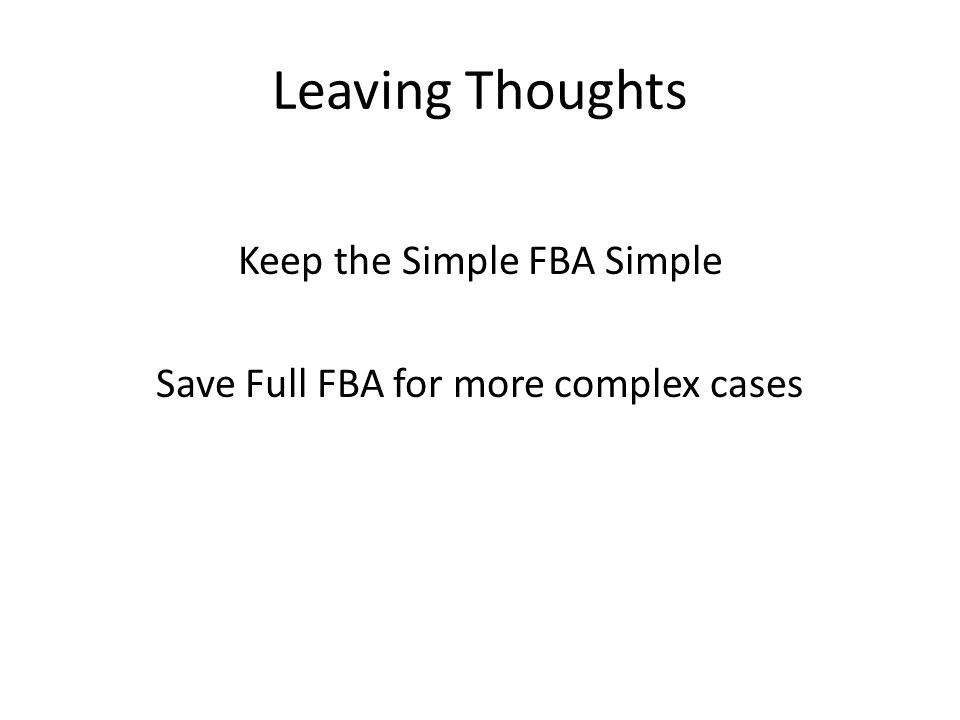 Leaving Thoughts Keep the Simple FBA Simple Save Full FBA for more complex cases