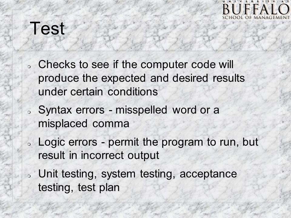 m Checks to see if the computer code will produce the expected and desired results under certain conditions m Syntax errors - misspelled word or a mis