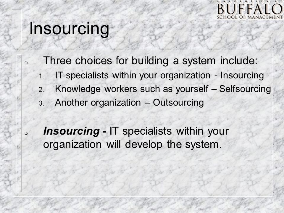 Insourcing m Three choices for building a system include: 1.
