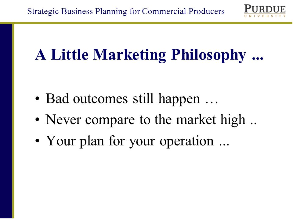 Strategic Business Planning for Commercial Producers A Little Marketing Philosophy...