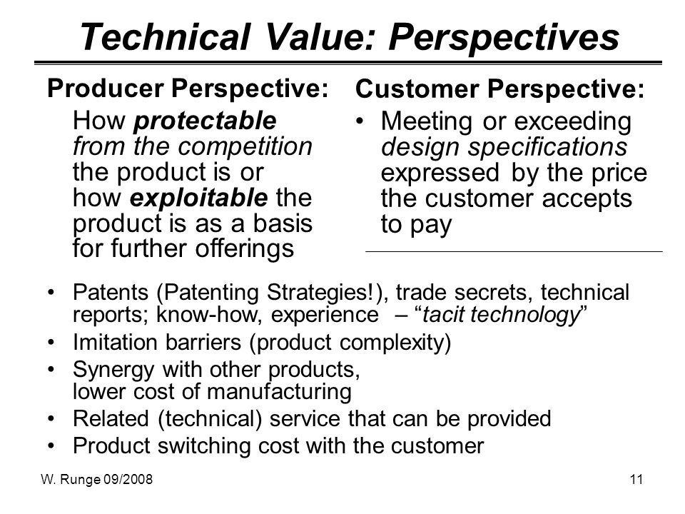 W. Runge 09/200811 Technical Value: Perspectives Producer Perspective: How protectable from the competition the product is or how exploitable the prod