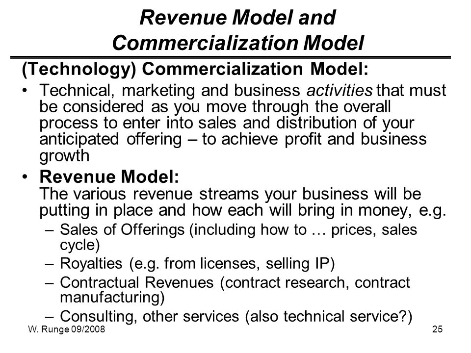 W. Runge 09/200825 Revenue Model and Commercialization Model (Technology) Commercialization Model: Technical, marketing and business activities that m