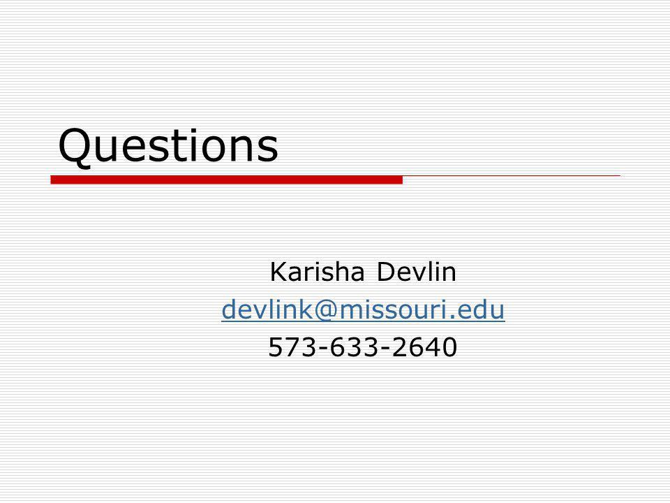 Questions Karisha Devlin devlink@missouri.edu 573-633-2640