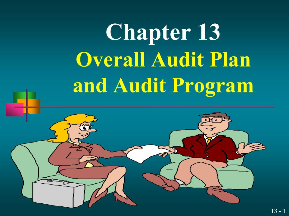 13 - 1 Chapter 13 Overall Audit Plan and Audit Program