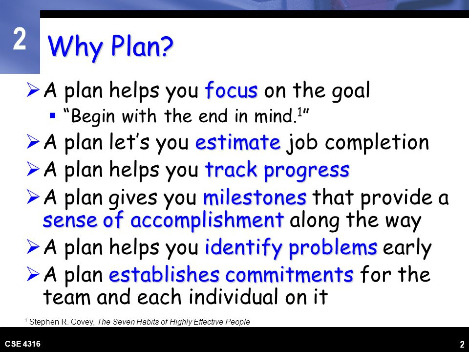2 CSE 4316 3 The Planning Process… Simplified Plan the work … then work the plan Refine, refine, refine…