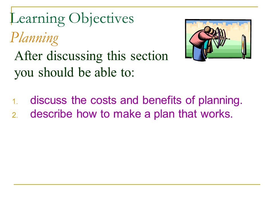 After discussing this section you should be able to: Learning Objectives Planning 1.