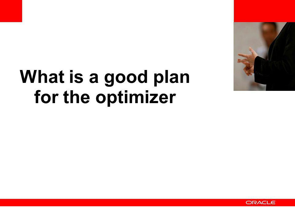 What is a good plan for the optimizer