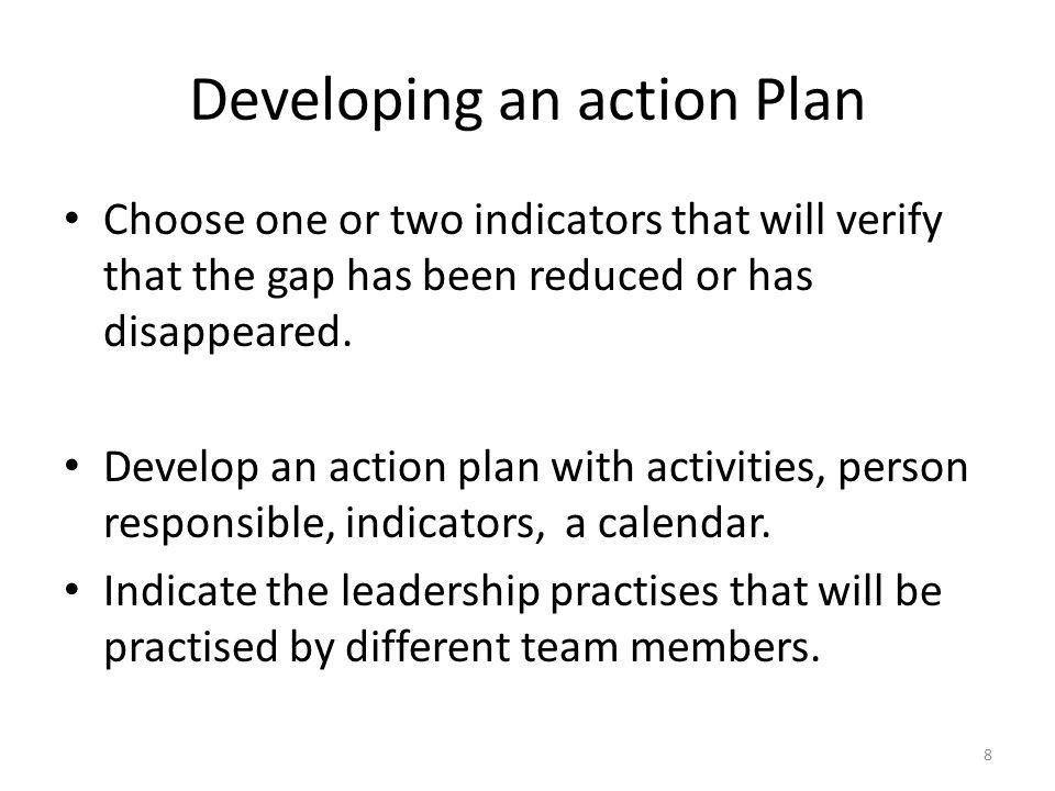 Developing an action Plan Choose one or two indicators that will verify that the gap has been reduced or has disappeared. Develop an action plan with