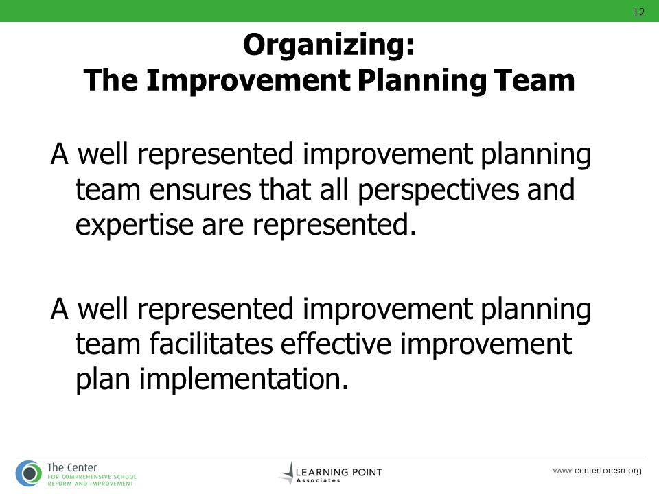 www.centerforcsri.org A well represented improvement planning team ensures that all perspectives and expertise are represented. A well represented imp