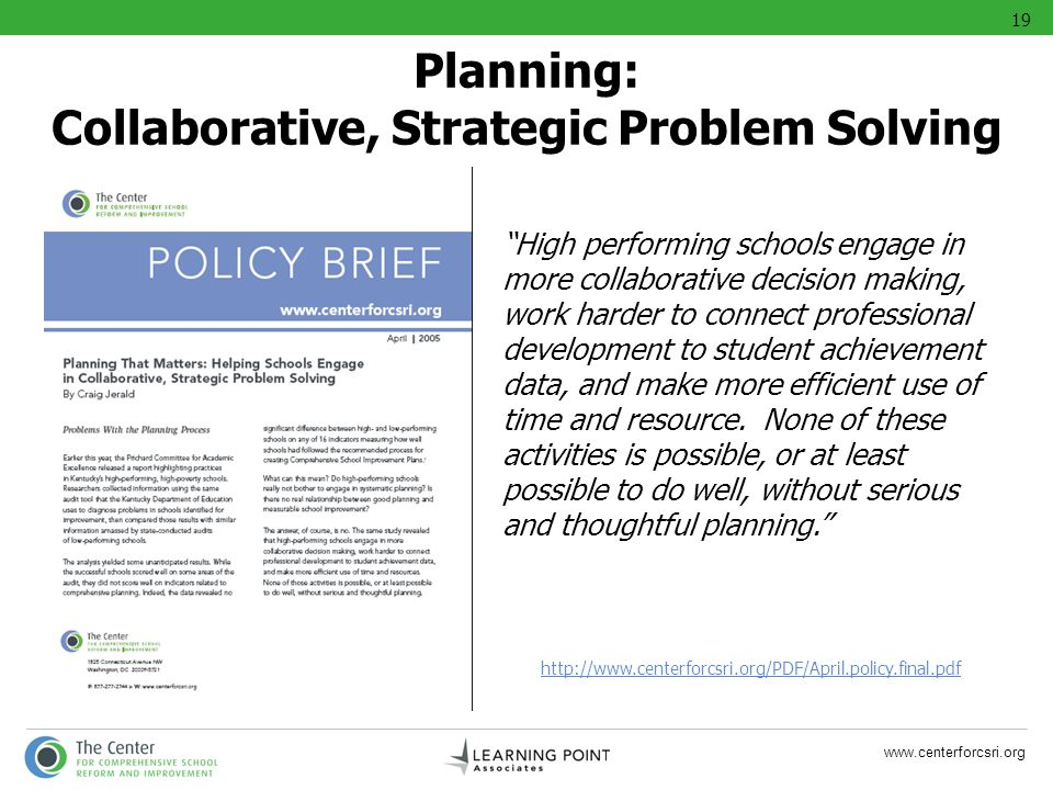 www.centerforcsri.org Planning: Collaborative, Strategic Problem Solving High performing schools engage in more collaborative decision making, work ha