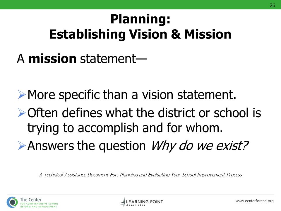 www.centerforcsri.org A mission statement More specific than a vision statement. Often defines what the district or school is trying to accomplish and