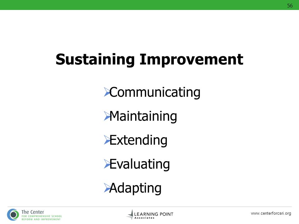 www.centerforcsri.org Sustaining Improvement Communicating Maintaining Extending Evaluating Adapting 56