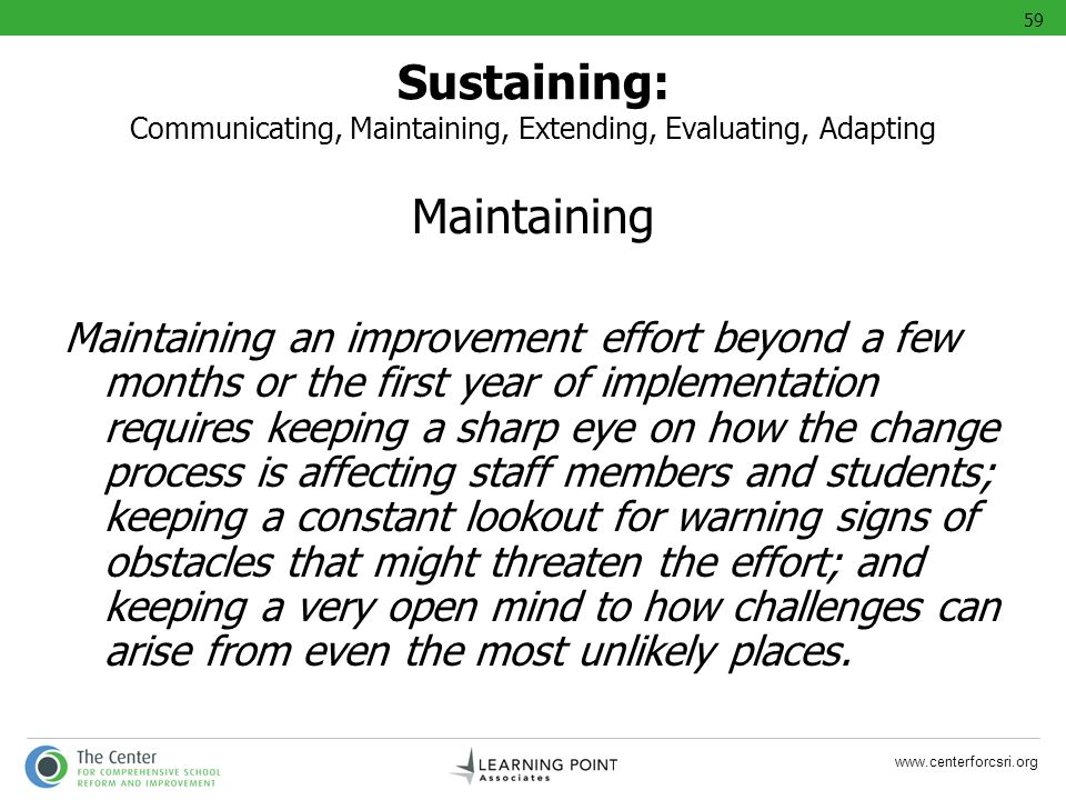 www.centerforcsri.org Maintaining Maintaining an improvement effort beyond a few months or the first year of implementation requires keeping a sharp e