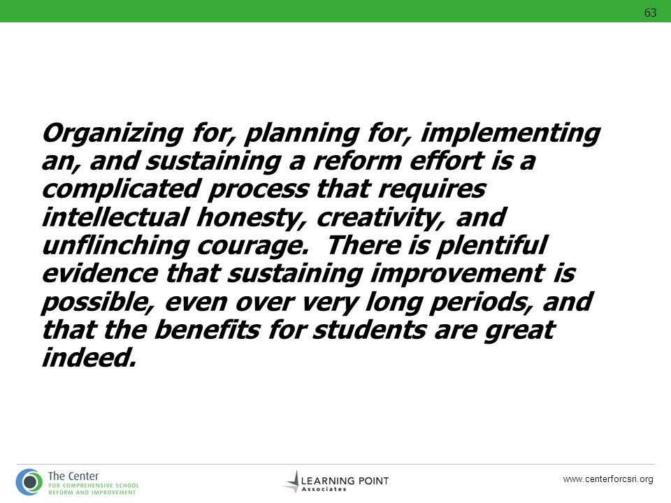 www.centerforcsri.org Organizing for, planning for, implementing an, and sustaining a reform effort is a complicated process that requires intellectua
