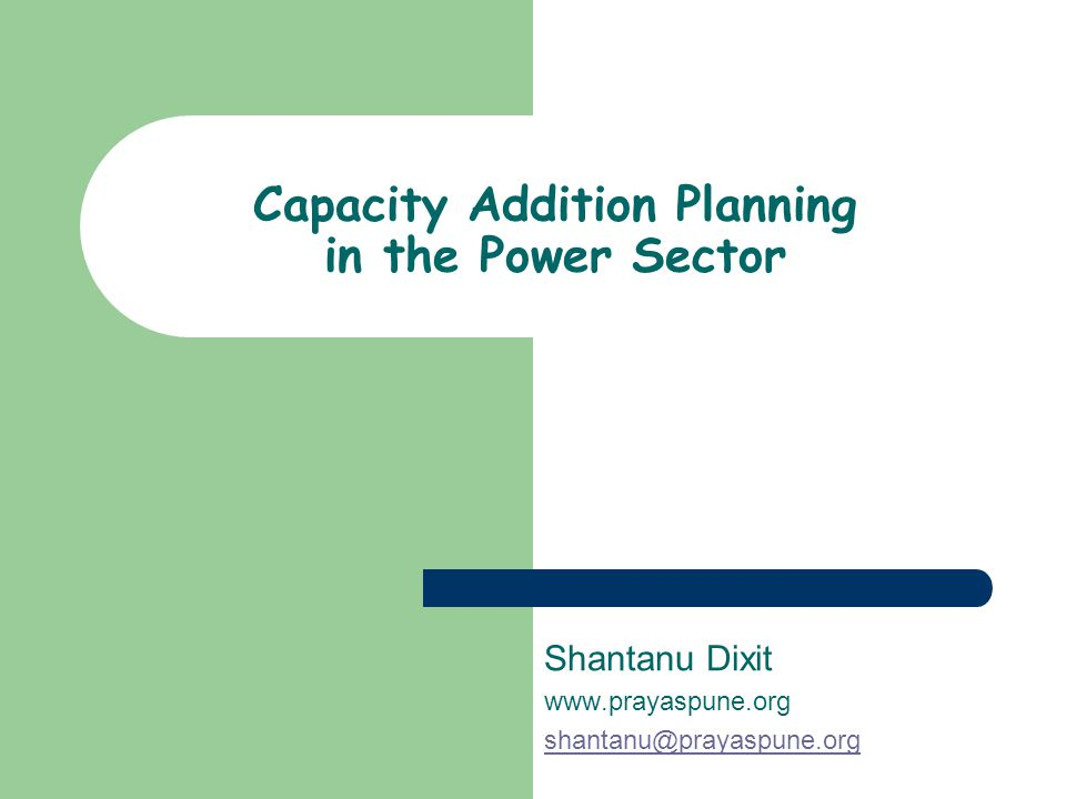 Prayas 2 Interaction plan Capacity addition plans – e.g Konkan region Climate friendly, economic options for meeting energy services needs Indias current capacity addition plans Key shortcomings and implications for climate