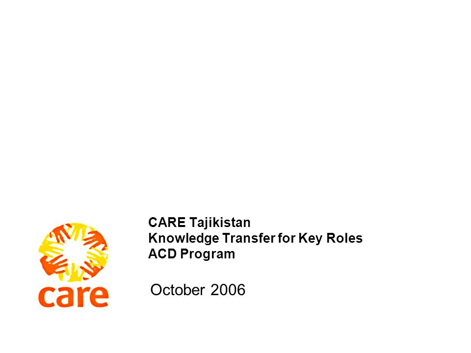 CARE Tajikistan Knowledge Transfer for Key Roles ACD Program October 2006