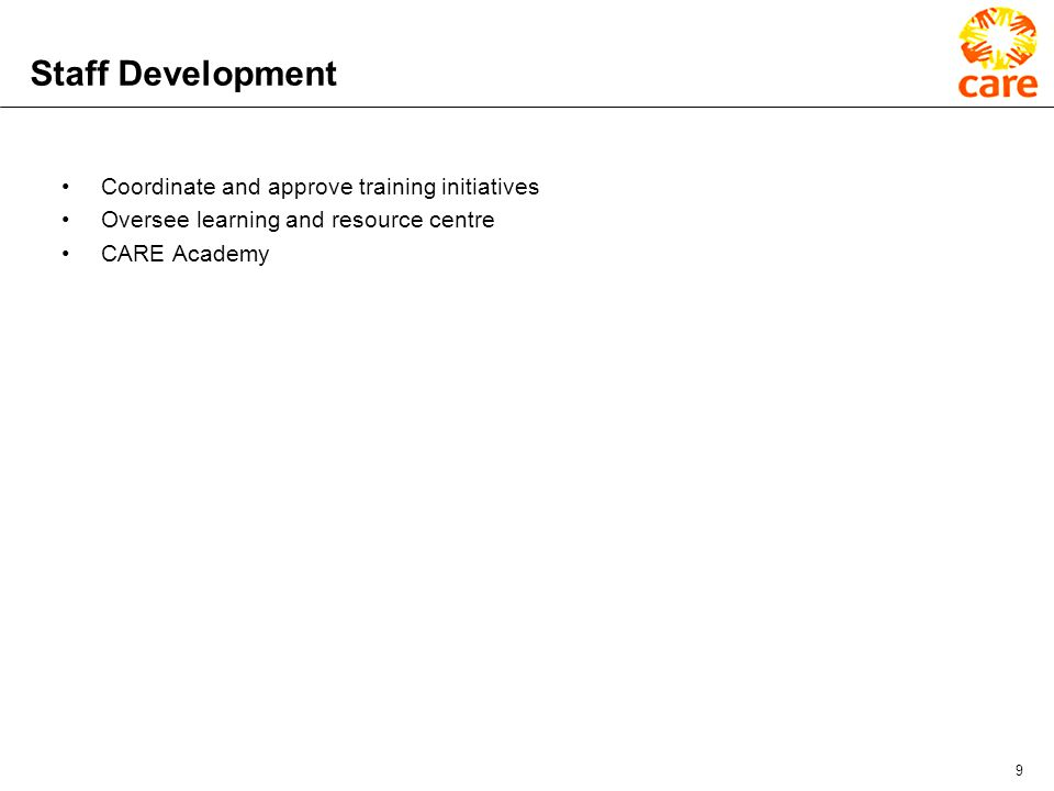 9 Staff Development Coordinate and approve training initiatives Oversee learning and resource centre CARE Academy