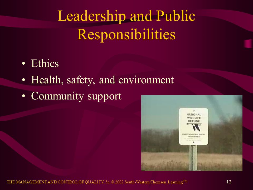 THE MANAGEMENT AND CONTROL OF QUALITY, 5e, © 2002 South-Western/Thomson Learning TM 12 Leadership and Public Responsibilities Ethics Health, safety, a