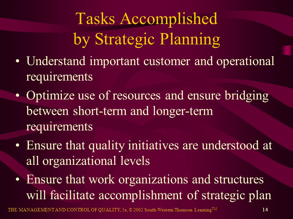 THE MANAGEMENT AND CONTROL OF QUALITY, 5e, © 2002 South-Western/Thomson Learning TM 14 Tasks Accomplished by Strategic Planning Understand important c