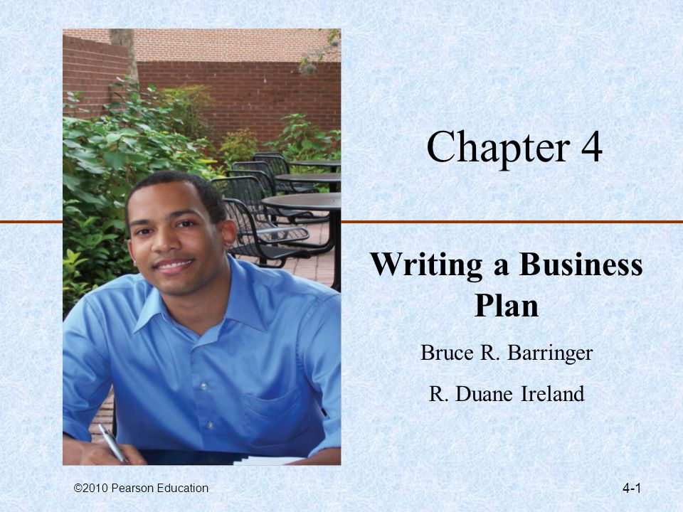 ©2010 Pearson Education 4-12 Outline of Business Plan –A suggested outline of a business plan is shown on the next several slides.