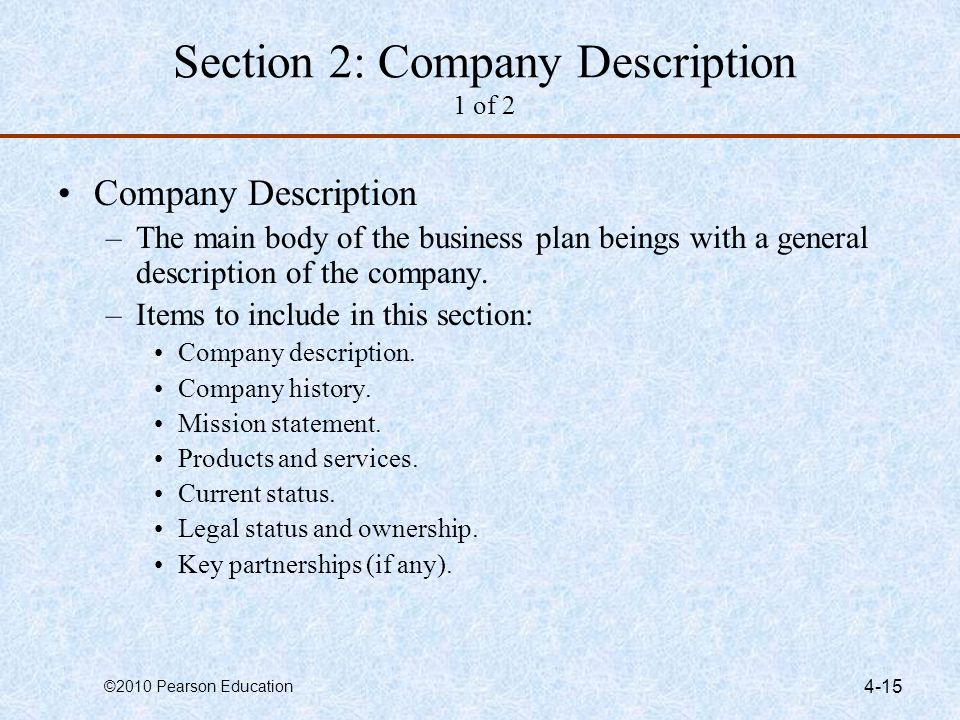 ©2010 Pearson Education 4-15 Section 2: Company Description 1 of 2 Company Description –The main body of the business plan beings with a general descr