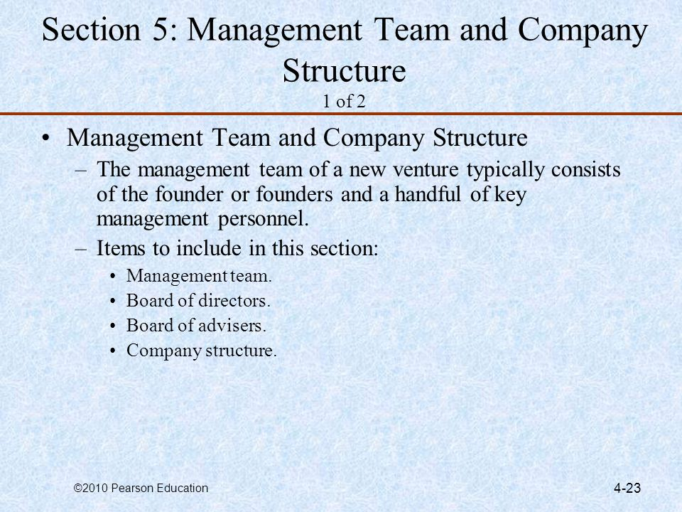 ©2010 Pearson Education 4-23 Section 5: Management Team and Company Structure 1 of 2 Management Team and Company Structure –The management team of a n