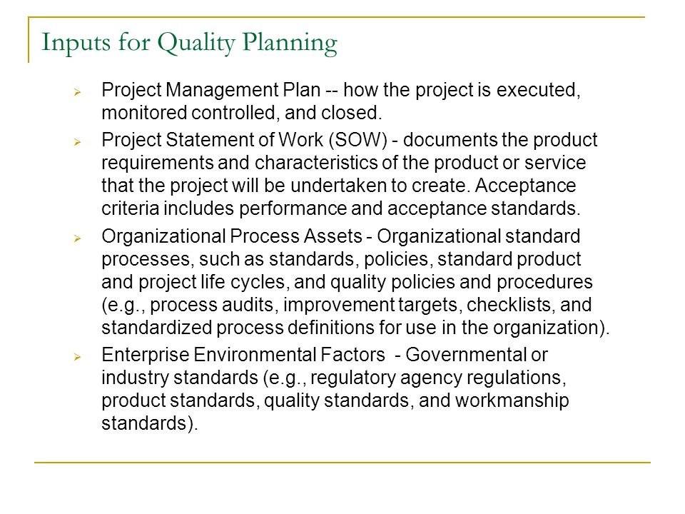 Quality Planning Quality planning involves identifying which quality standards are relevant to the project and determining how to satisfy them.