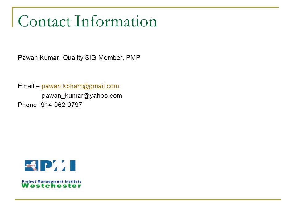 Contact Information Pawan Kumar, Quality SIG Member, PMP Email – pawan.kbham@gmail.compawan.kbham@gmail.com pawan_kumar@yahoo.com Phone- 914-962-0797