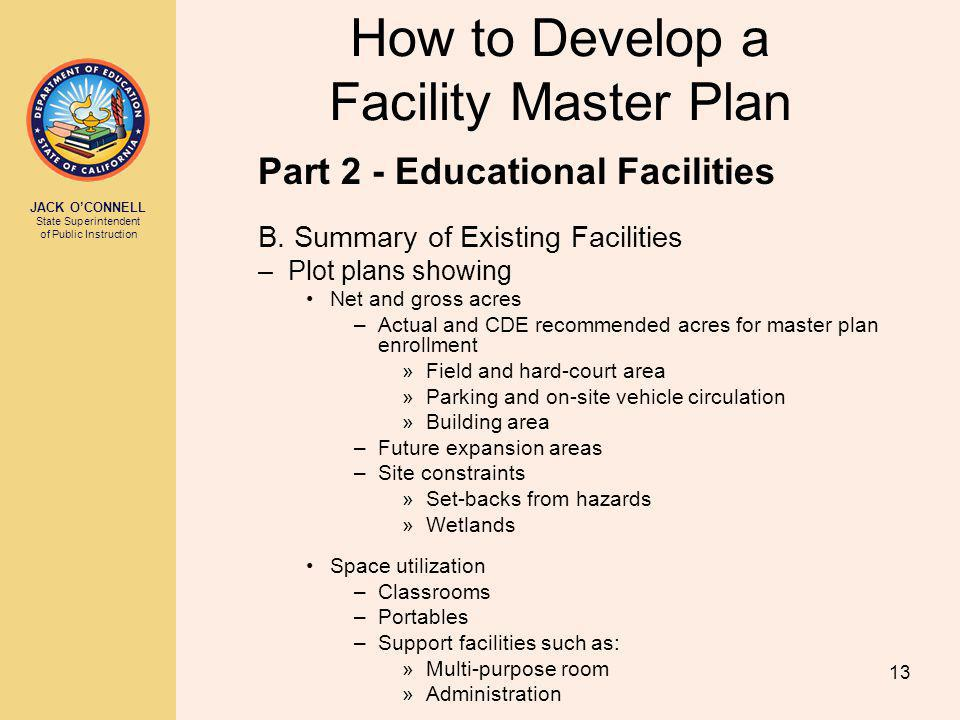 JACK OCONNELL State Superintendent of Public Instruction 13 How to Develop a Facility Master Plan Part 2 - Educational Facilities B.