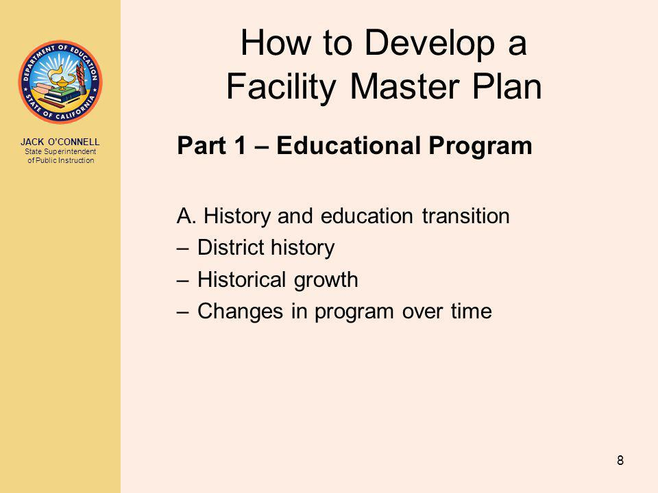 JACK OCONNELL State Superintendent of Public Instruction 8 How to Develop a Facility Master Plan Part 1 – Educational Program A.