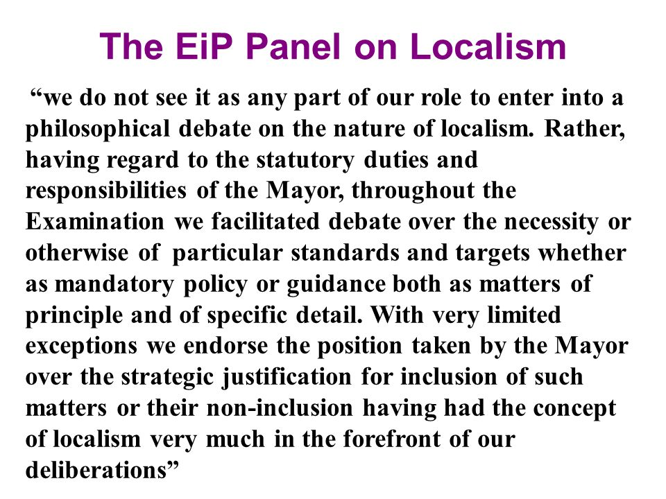The EiP Panel on Localism we do not see it as any part of our role to enter into a philosophical debate on the nature of localism.