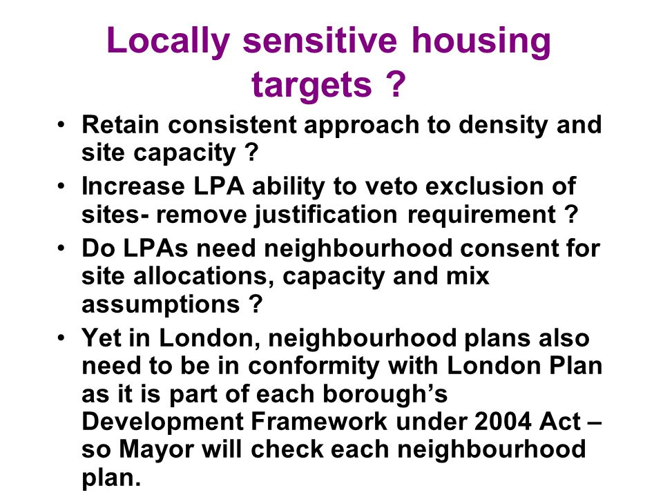 Locally sensitive housing targets . Retain consistent approach to density and site capacity .