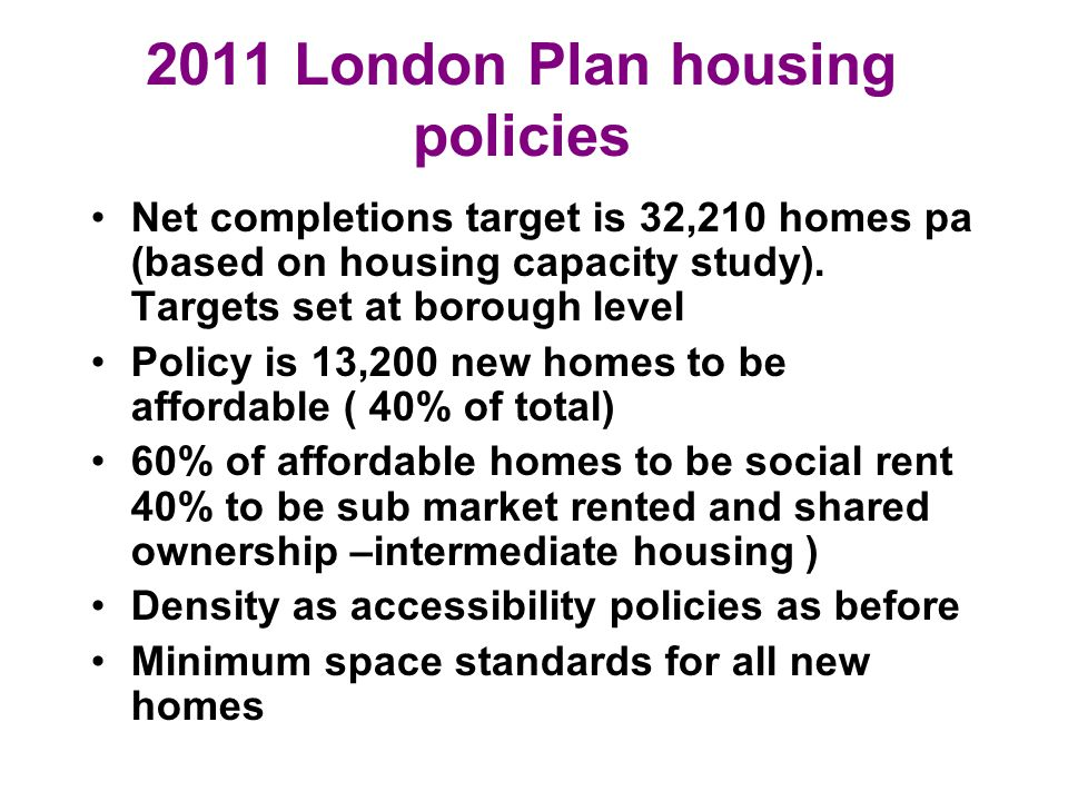 2011 London Plan housing policies Net completions target is 32,210 homes pa (based on housing capacity study).