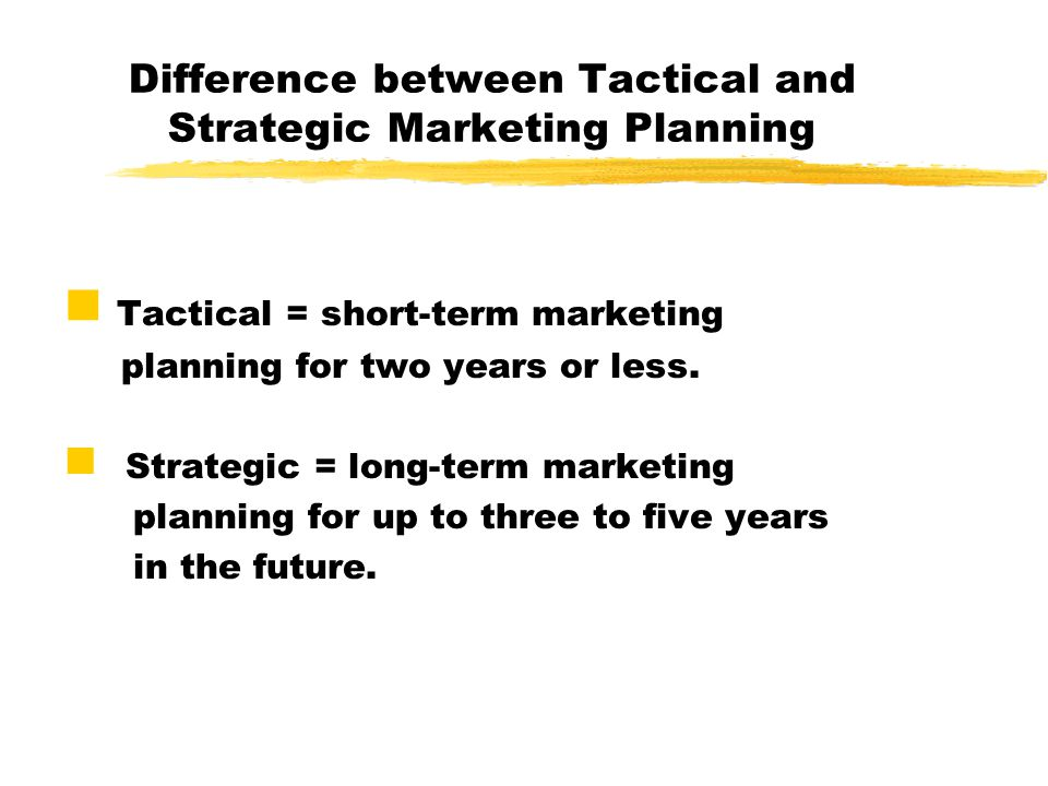 Difference between Tactical and Strategic Marketing Planning Tactical = short-term marketing planning for two years or less. Strategic = long-term mar