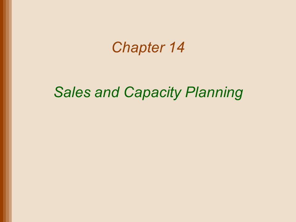 Chapter 14 Sales and Capacity Planning