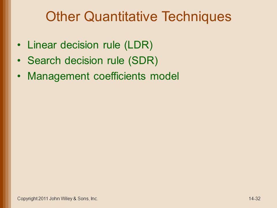 Other Quantitative Techniques Linear decision rule (LDR) Search decision rule (SDR) Management coefficients model Copyright 2011 John Wiley & Sons, Inc.14-32
